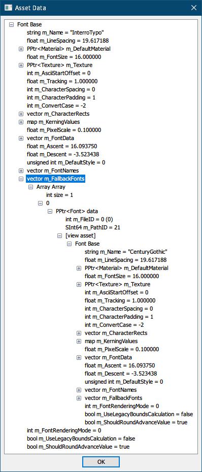 PC ゲーム Agatha Christie - The ABC Murders 日本語化メモ、PC ゲーム Agatha Christie - The ABC Murders フォント変更方法、The ABC Murders フォント解析、UABE で sharedassets0.assets ファイルを開き Assets Info 画面から Path ID 20 の InterroTypo を選択して View Data ボタンをクリック、Asset Data 画面 FallbackFonts で Path ID 21 の CenturyGothic が指定