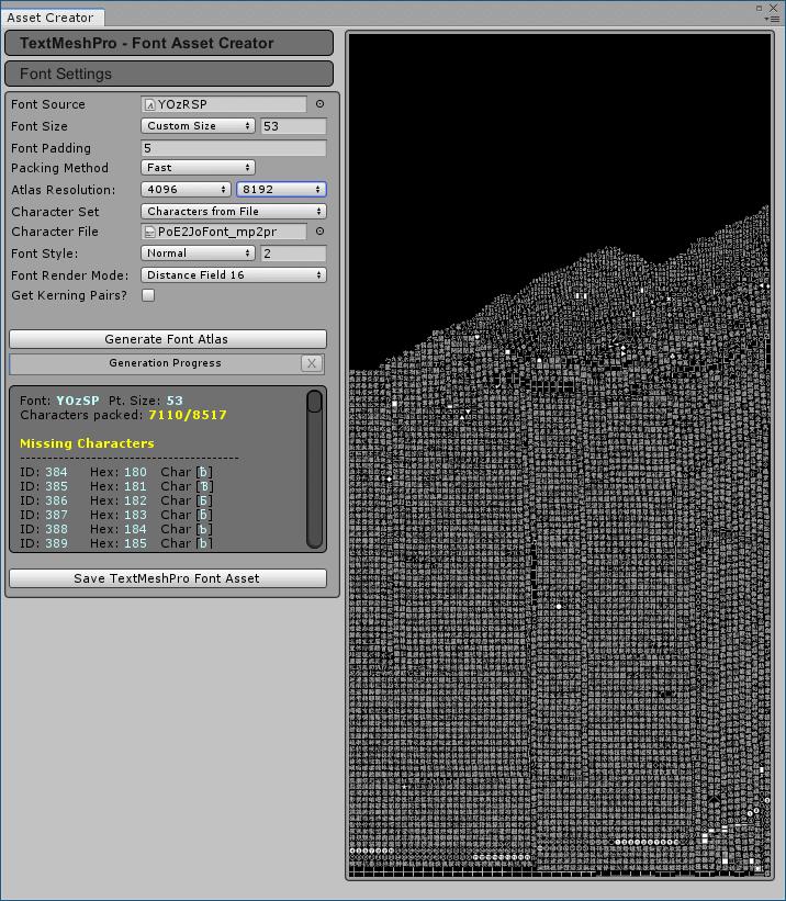 PC ゲーム Syberia 3 で日本語を表示する方法、PC ゲーム Syberia 3 用 TextMesh Pro 日本語フォント作成方法、TextMesh Pro 1.2.2 日本語フォント作成、Unity 2018.4.34.f1 のメインメニューから Window → TextMeshPro → Font Asset Creator をクリック、Font Source - YOzRSP、Font Size - Custom Size - 53、Atlas Resolution - 4096 8192、Character Set - Characters from File、Character File - PoE2JoFont_mp2pr に設定して Generate Font Atlas ボタンをクリック、約 5分ほどでフォント生成完了、Save TextMeshPro Font Asset をクリックして保存、ファイル名は Syberia 3 中国語(繁体字)フォント名にあわせて 「MSSONG_CHINESE_CUSTOM」