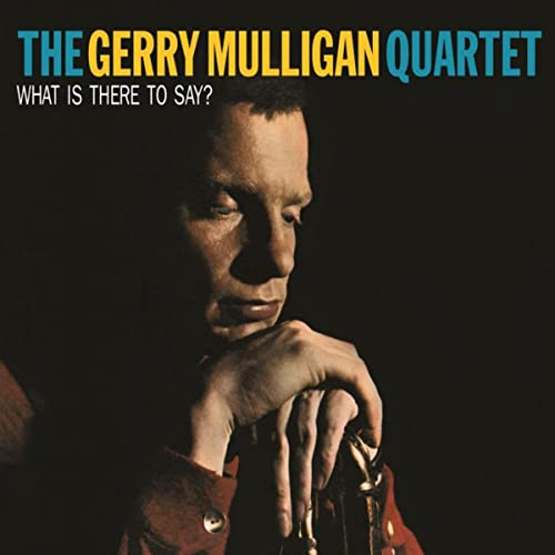 Gerry Mulligan Quartet_What is there to say